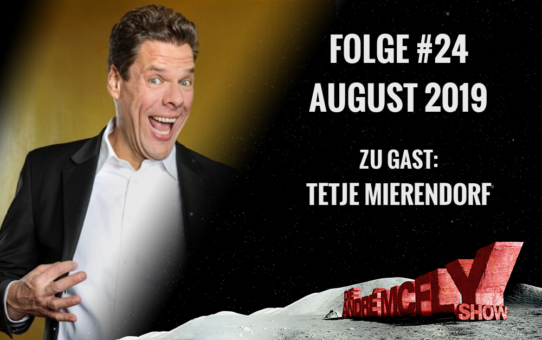 Die André McFly Show | Folge #24 | August 2019 | Gast: Tetje Mierendorf