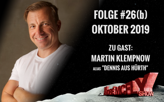 "Die André McFly Show | Folge #26(b) | Oktober 2019 | Gast: Martin Klempnow, alias ""Dennis aus Hürth"""