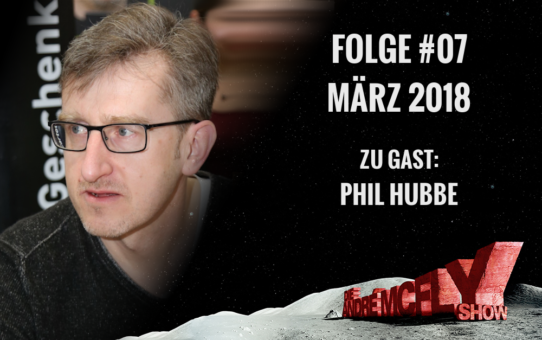 Die André McFly Show | Folge #07 | März 2018 | Gast: Phil Hubbe