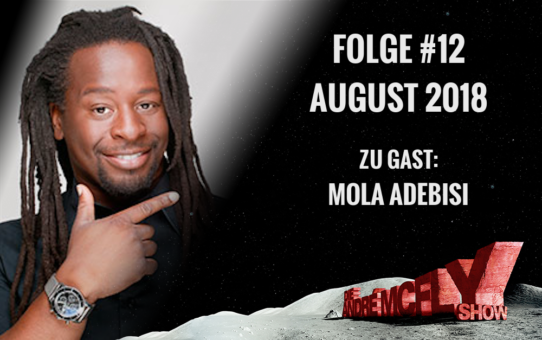Die André McFly Show | Folge #12 | August 2018 | Gast: Mola Adebisi