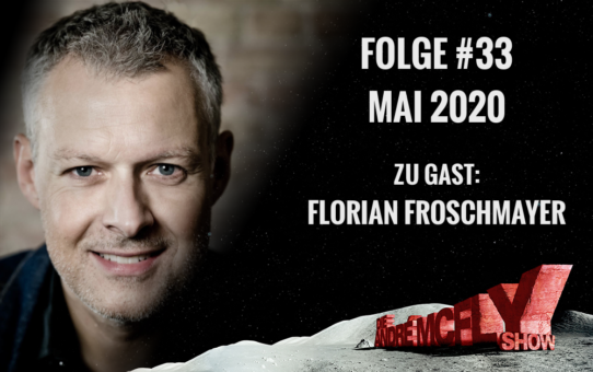 Die André McFly Show | Folge #33 | Mai 2020 | Gast: Florian Froschmayer