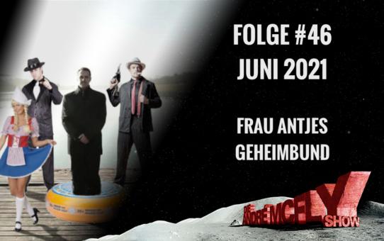 Die André McFly Show | Folge #46 | Juni 2021 | Frau Antjes Geheimbund