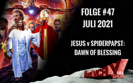 Die André McFly Show | Folge #47 | Juli 2021 | Jesus v Spiderpapst: Dawn of Blessing